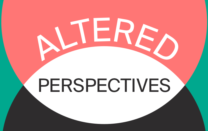 Altered Perspectives